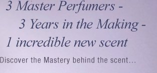 3 Master Perfumers -  3 Years in the Making - 1 incredible new scent Discover the Mastery behind the scent…