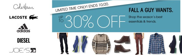 LIMITED TIME ONLY! ENDS 10/20. UP TO 30% OFF FALL A GUY WANTS.