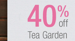 40% off Tea Garden