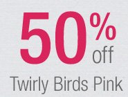 50% off Twirly Birds Pink