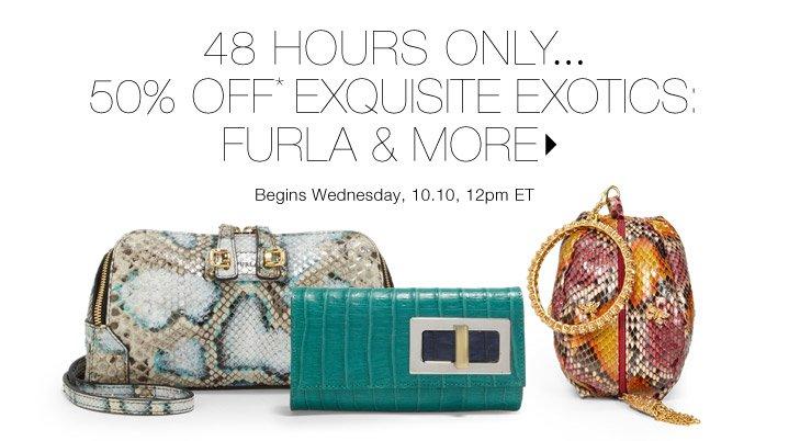 50% Off* Exquisite Exotics...Shop now
