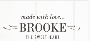made with love... Brooke | The Sweetheart