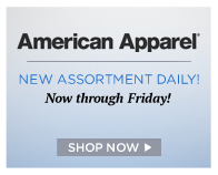 American Apparel - New Assortment Daily! Now through Friday!