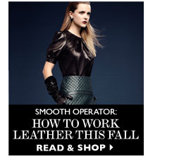 SMOOTH OPERATOR: HOW TO WORK LEATHER THIS FALL READ & SHOP