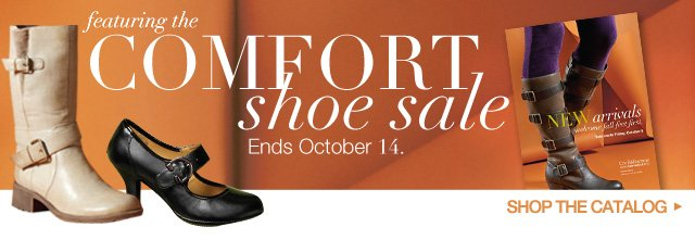 Featuring the Comfort Shoe Sale Ends October 14. SHOP THE CATALOG.