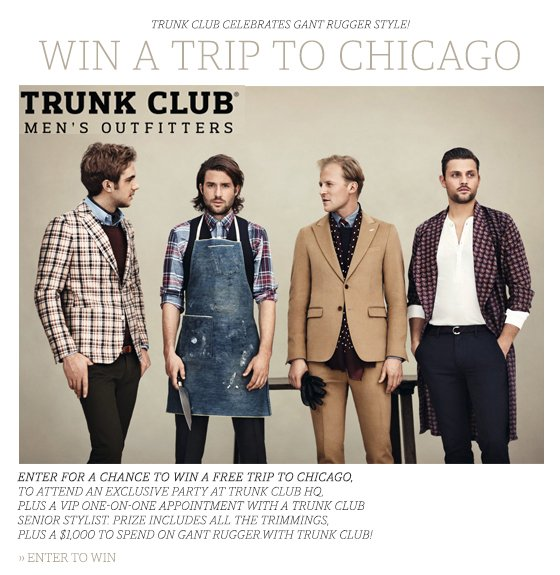 WIN A TRIP TO CHICAGO + $1,000 GANT RUGGER STYLING SESSION WITH TRUNK CLUB