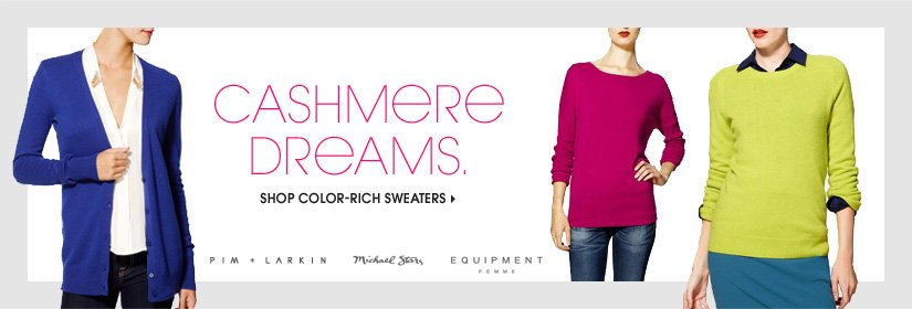 CASHMERE DREAMS. SHOP COLOR-RICH SWEATERS