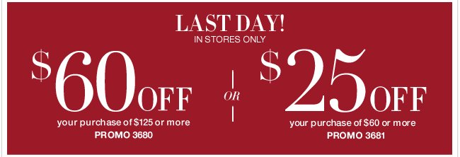 Last Day to use this coupon and save! Valid only in stores!