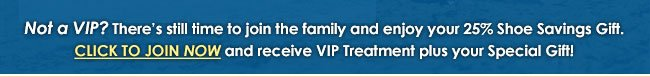 Not a VIP? Click to Join Now!