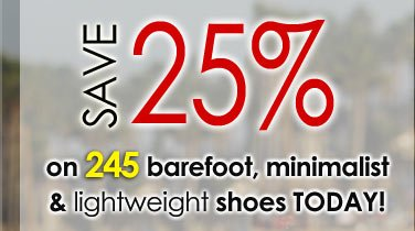 Save 25 percent on barefoot, minimalist and lightweight shoes TODAY!