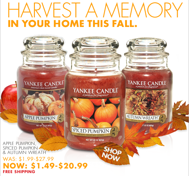 HARVEST A MEMORY IN YOUR HOME THIS FALL.  APPLE PUMPKIN, SPICED PUMPKIN & AUTUMN WREATH WAS: $1.99 - $27.99 NOW: $1.49 - $20.99 FREE SHIPPING SHOP NOW