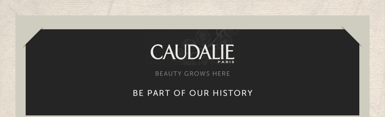Caudalie Paris - Beauty Grows Here...Be a part of our history