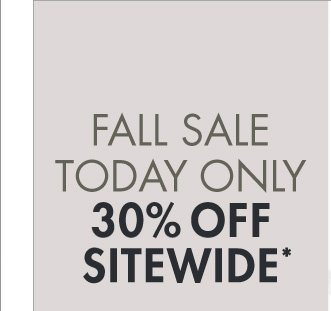Fall Sale Today  Only. 30% Off Sitewide (Promotion ends 10.11.12 at 11:59PM/PT. Excludes  underwear, fragrance, rugs, sale and watches. Not valid on previous  purchases.)