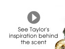 See Taylor's inspiration behind the scent.