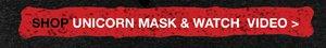 SHOP UNICORN MASK & WATCH VIDEO>