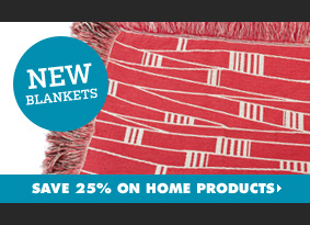 Save 25% on Home products. New Blankets.