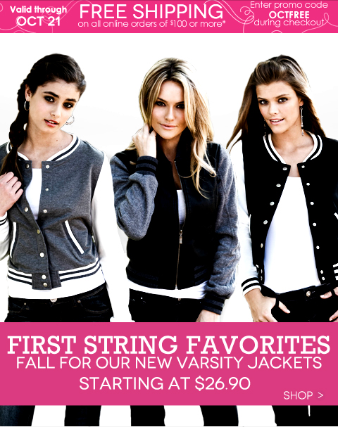 First String Favorites! Must-have Varsity Jackets. Shop the $7 Scarf Sale (valid online only). Plus, FREE SHIPPING on orders of $100 or more.