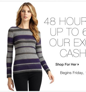 Up to 60% Off* Cashmere for Her...Shop Now