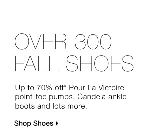 OVER 300 FALL SHOES Up to 70% off* Candela ankle boots, Pour La  Victoire point-toe pumps and lots more. Shop Shoes
