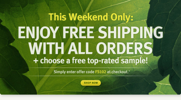 this weekend only. ENJOY FREE SHIPPING WITH ALL ORDERS + choose a free top-rated sample! shop now