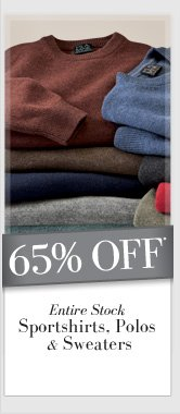 65% OFF* Entire Stock Sportshirts, Polos & Sweaters