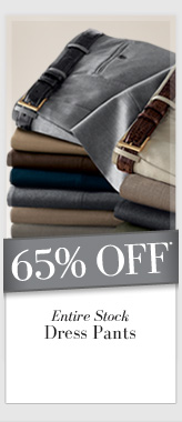 65% OFF* Entire Stock Dress Pants