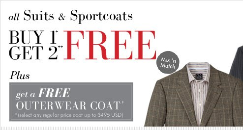 All Suits & Sportcoats Buy 1* Get 2** FREE - Plus Get a FREE Outerwear Coat‡