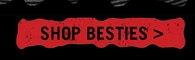 SHOP BESTIES>