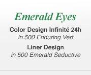Emerald Eyes Color Design Infinite 24h in 500 Enduring Vert, Liner Design in 500 Emerald Seductive