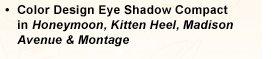 • Color Design Eye Shadow Compact in Honeymoon, Kitten Heel, Madison Avenue & Montage