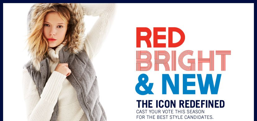 RED BRIGHT & NEW - THE ICON REDEFINED. CAST YOUR VOTE THIS SEASON FOR THE BEST STYLE CANDIDATES.
