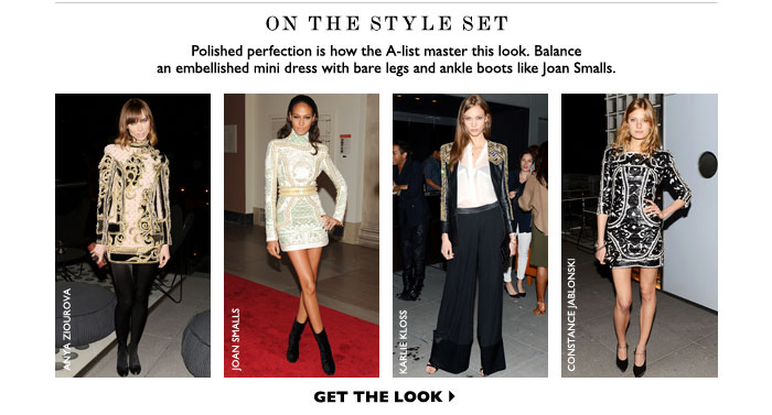 ON THE STYLE SET POLISHED PERFECTION IS HOW THE A-LIST MASTER THIS LOOK. BALANCE AN EMBELLISHED MINI DRESS WITH BARE LEGS AND ANKLE BOOTS LIKE JOAN SMALLS. GET THE LOOK