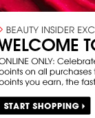 Beauty Insider Exclusive. Welcome to Beauty Insider. Online Only: Celebrate your recent Beauty Insider status with DOUBLE the points on all purchases through Thursday 10/17.* Start Shopping