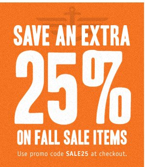 SAVE AN EXTRA 25% ON FALL ITEMS. Use promo code SALE25 at checkout.