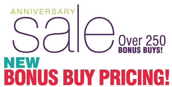 Anniversary Sale. Over 250 BONUS BUYS! New BONUS BUY PRICING!