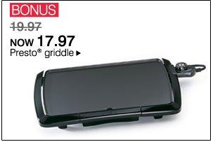 BONUS was 19.97 NOW 17.97 Presto® griddle.
