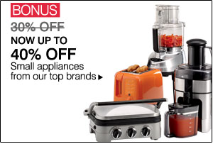 BONUS was 30% OFF NOW UP TO 40% OFF Small appliances from our top brands.
