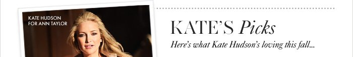 KATE'S PICKS Here's what Kate Hudson's loving this fall...