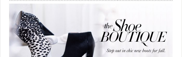 THE SHOE BOUTIQUE Step out in chic new boots for fall.