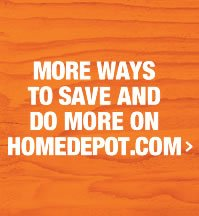 MORE WAYS TO SAVE AND DO MORE ON HOMEDEPOT.COM