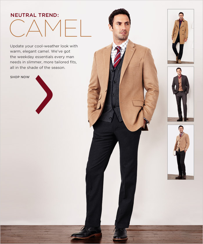 Neutral trend: Camel | Update your cool-weather look with warm, elegant camel. We've got the weekday essentials every man needs in slimmer, more tailored fits, all in the shade of the season. Shop now