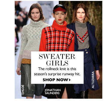 SWEATER GIRLS – The rollneck knit is this season's surprise runway hit. SHOP NOW