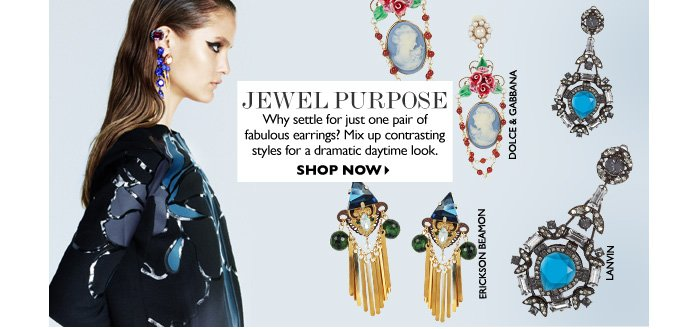 JEWEL PURPOSE – Why settle for just one pair of fabulous earrings? Mix up contrasting styles for a dramatic daytime look. SHOP NOW