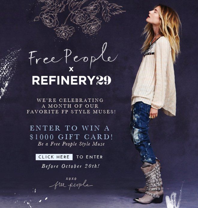 Free People and Refinery 29 are celebrating a month of our favorite FP Style Muses! Enter to win a $1000 gift card! Be a Free People Style Muse! Click here to enter before October 20th! xoxo Free People