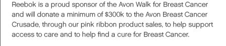 Reebok is a proud sponsor of the Avon Walk for Breast Cancer