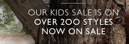 Our Kids Sale is On. OVER 200 STYLES NOW ON SALE
