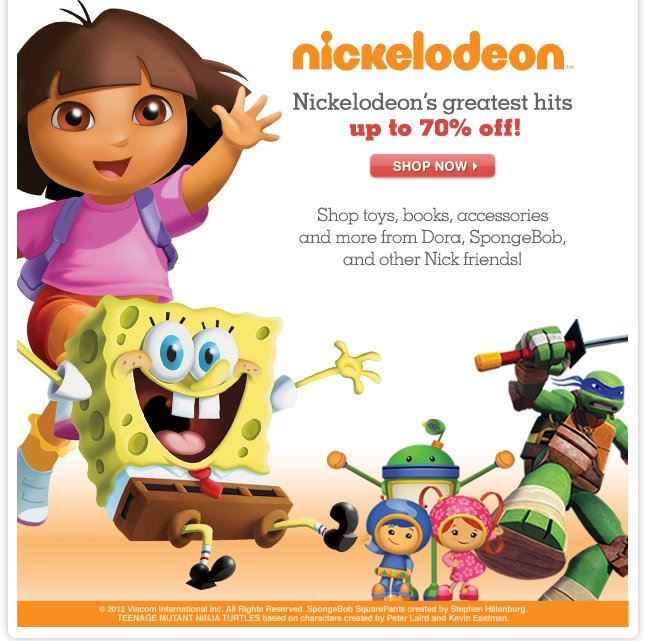 Nickelodeon's greatest hits up to 70% OFF! - Shop toys, books, accessories and more from Dora, SpongeBob, and other Nick friends!