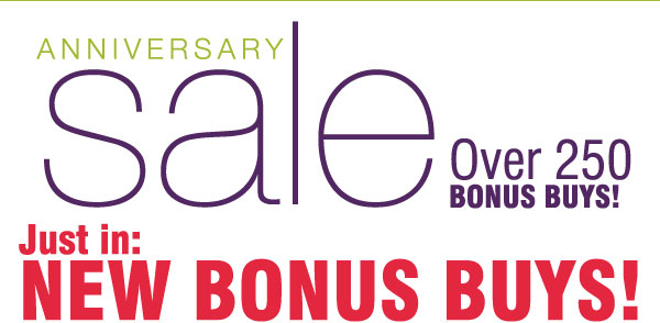 Anniversary Sale. Over 250 BONUS BUYS! Just in: NEW BONUS BUYS!
