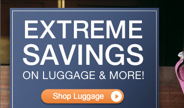 Extreme Savings on Luggage & More! | Shop Luggage