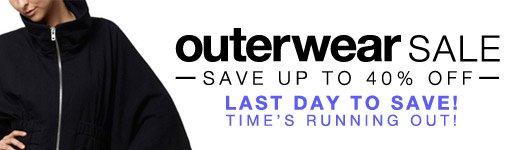 LAST DAY TO SAVE! Times running out! Outerwear Sale: Save up to 40% off!